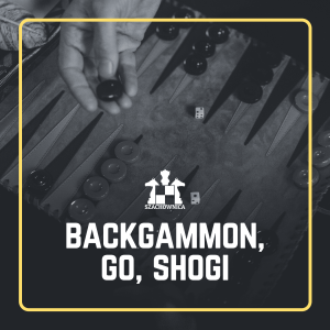 Backgammon, GO, Shogi